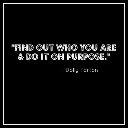 Dolly Parton Quote: Find Out Who You Are & Do It On Purpose